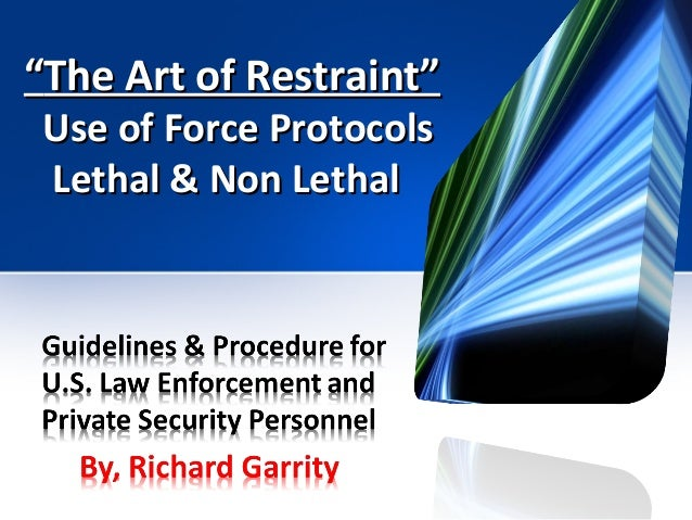 Use of Force Procedures for US Law Enforcement & Private Security- By, Richard Garrity