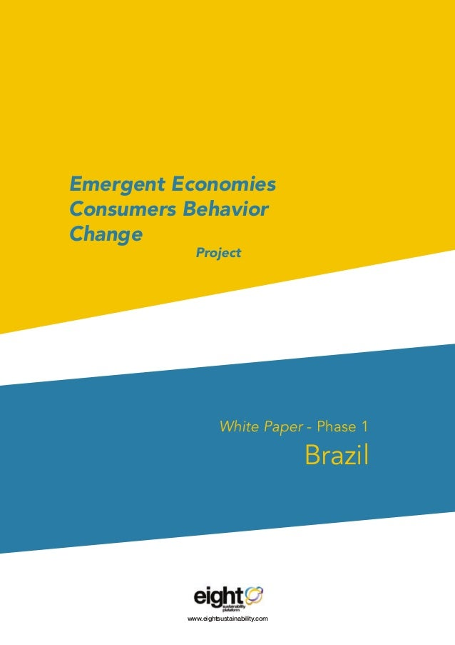 Emergent EconomiesConsumers BehaviorChange					ProjectWhite Paper - Phase 1Brazilwww.eightsustainability.com