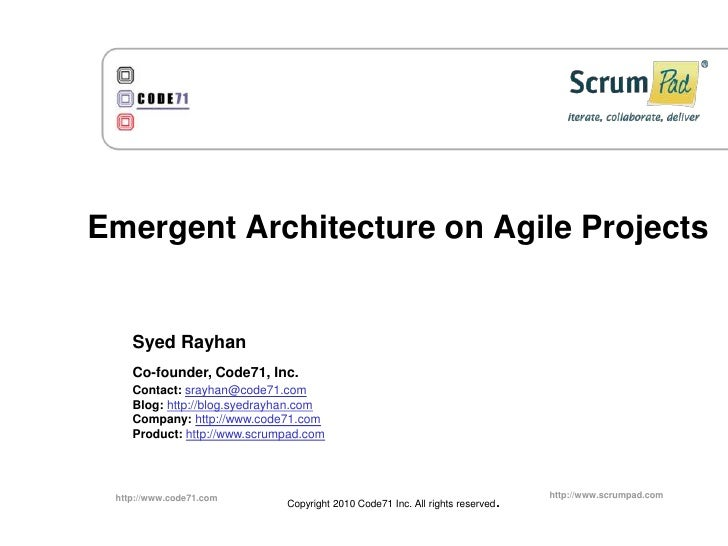 Emergent Architecture on Agile Projects<br />Syed Rayhan<br />Co-founder, Code71, Inc.<br />Contact:srayhan@code71.com<br ...
