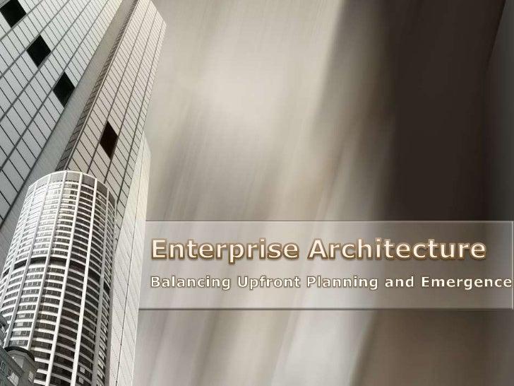 Enterprise Architecture<br />Balancing Upfront Planning and Emergence<br />