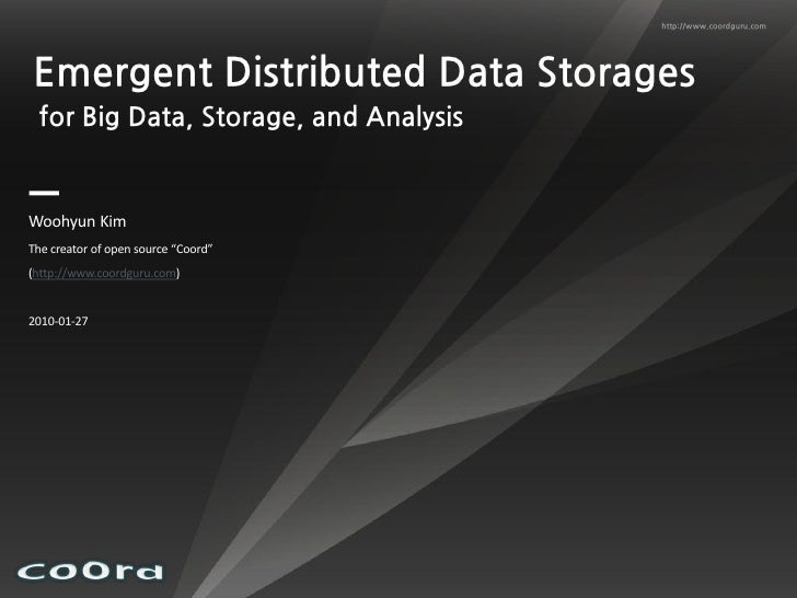 http://www.coordguru.com     Emergent Distributed Data Storages  for Big Data, Storage, and Analysis   Woohyun Kim The cre...