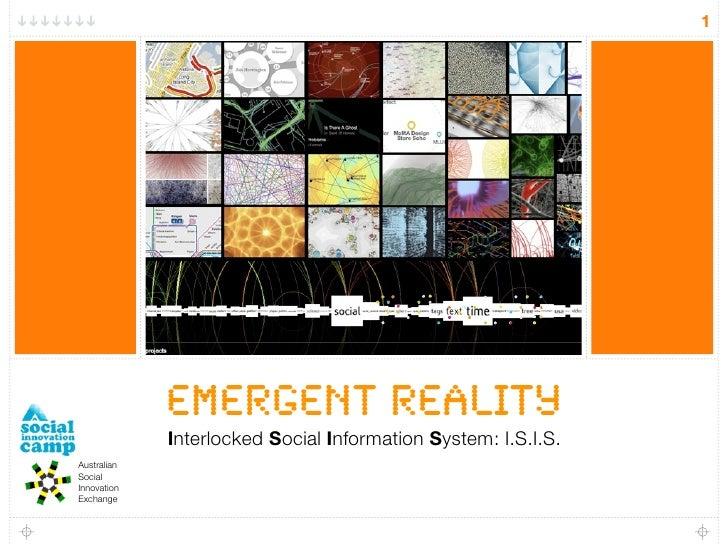 1                  Emergent Reality              Interlocked Social Information System: I.S.I.S. Australian Social Innovat...