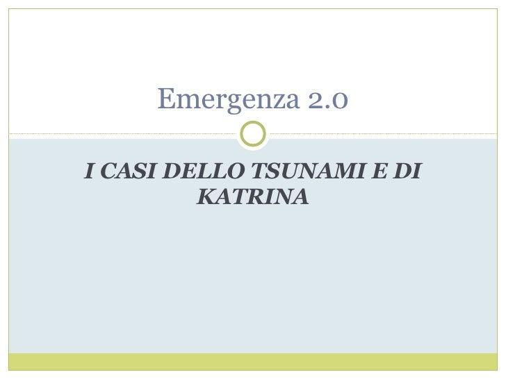 I CASI DELLO TSUNAMI E DI KATRINA Emergenza 2.0