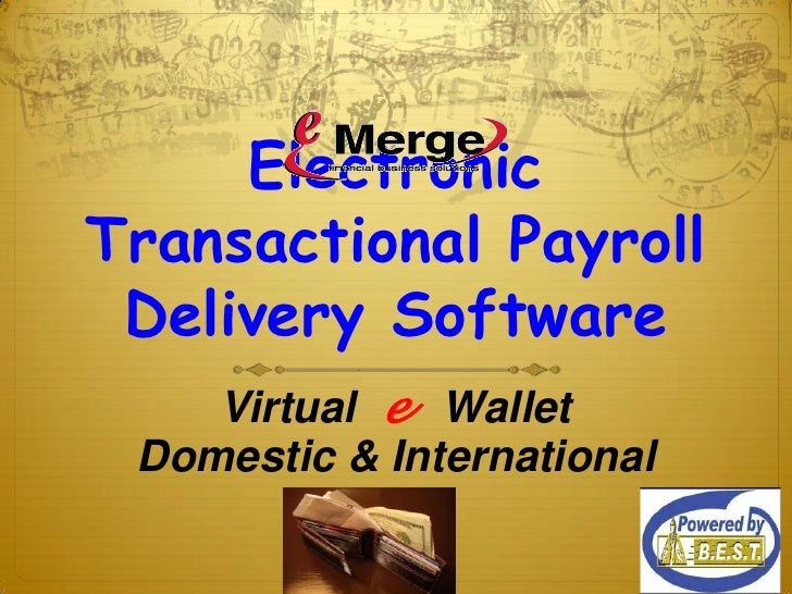 Electronic Transactional Payroll  Delivery Software     Virtual e Wallet  Domestic & International