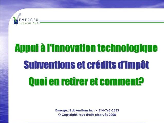Appui à linnovation technologique  Subventions et crédits d'impôt   Quoi en retirer et comment?         Emergex Subvention...