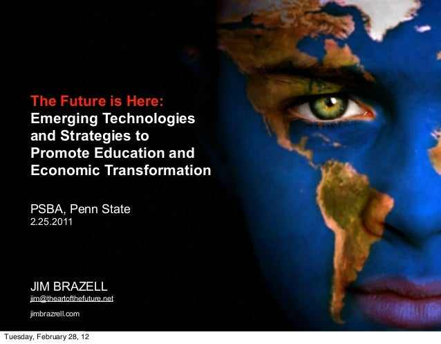 The Future is Here: Emerging Technologies and Strategies to Promote Education and Economic Transformation PSBA, Penn State...