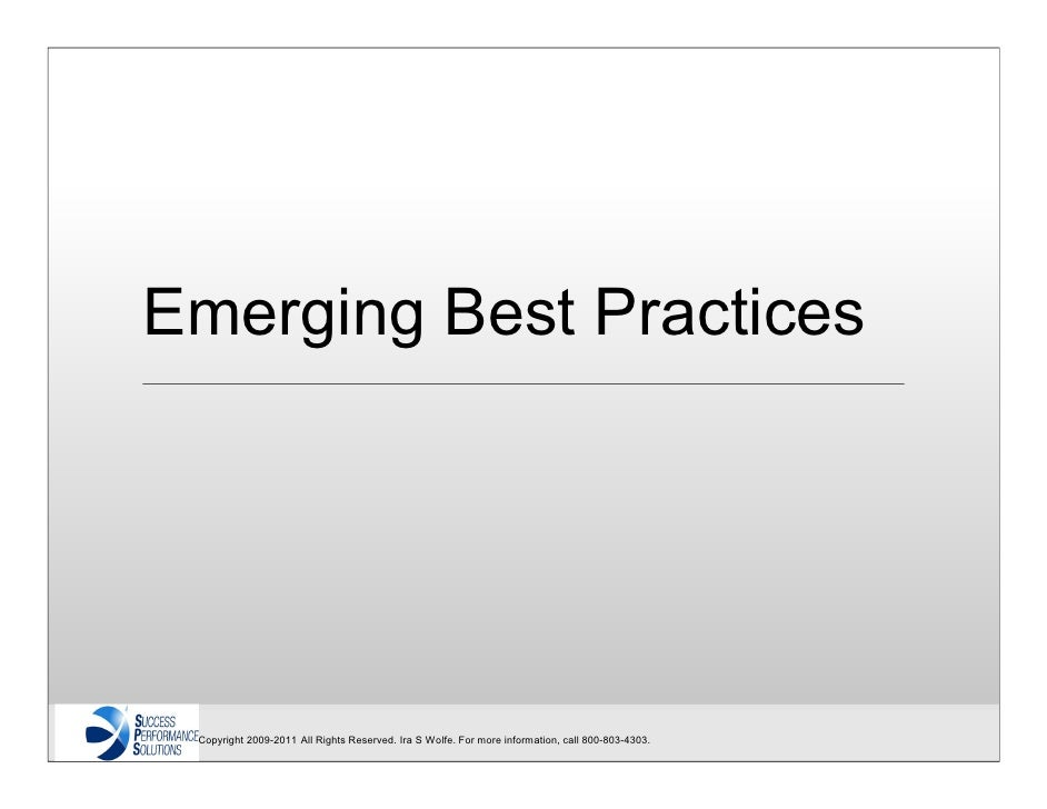 Emerging Best Practices Copyright 2009-2011 All Rights Reserved. Ira S Wolfe. For more information, call 800-803-4303.