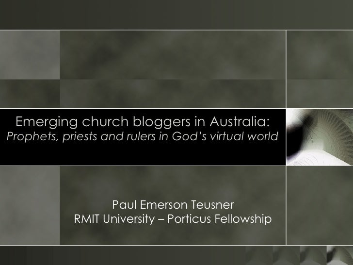 Emerging church bloggers in Australia: Prophets, priests and rulers in God's virtual world Paul Emerson Teusner RMIT Unive...