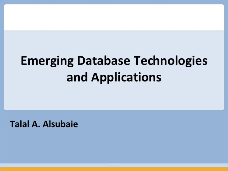 Talal A. Alsubaie Emerging Database Technologies and Applications