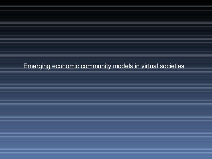 Emerging economic community models in virtual societies