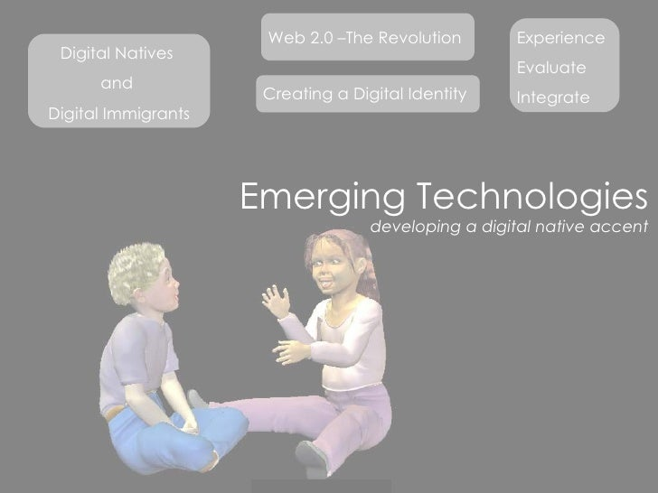 Emerging Technologies developing a digital native accent Digital Natives  and  Digital Immigrants Web 2.0 –The Revolution ...
