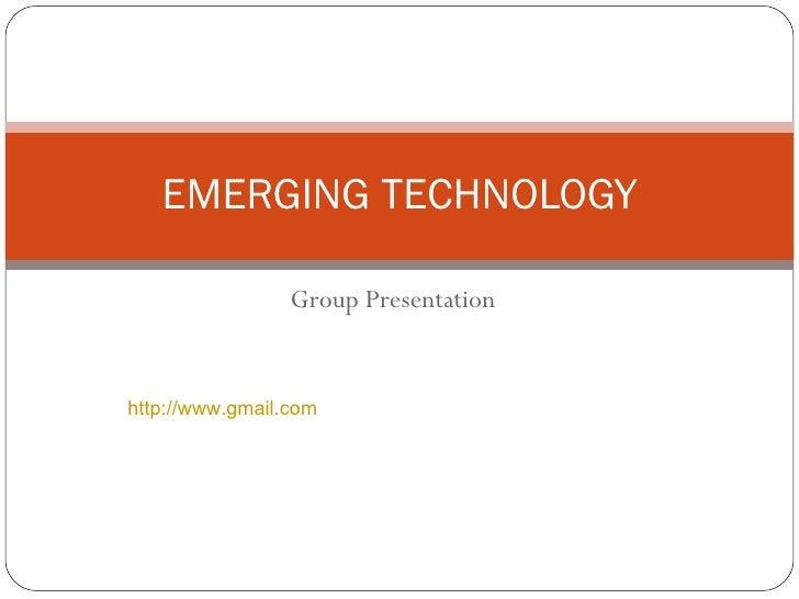 Group Presentation EMERGING TECHNOLOGY http://www.gmail.com