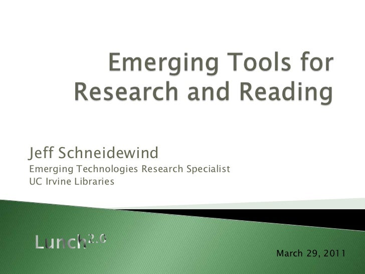 Emerging Tools forResearch and Reading<br />Jeff Schneidewind<br />Emerging Technologies Research Specialist<br />UC Irvin...