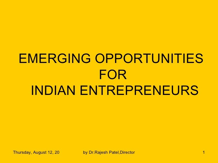 EMERGING OPPORTUNITIES  FOR INDIAN ENTREPRENEURS