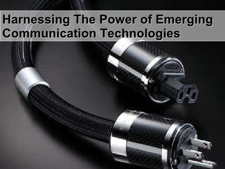 Harnessing The Power of Emerging Communication Technologies