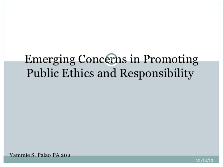 Emerging Concerns in Promoting                     1     Public Ethics and ResponsibilityYammie S. Palao PA 202           ...