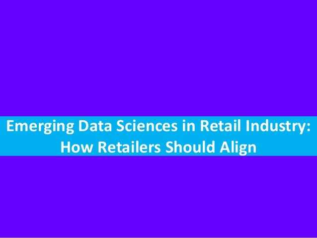 Emerging Data Sciences in Retail Industry: How Retailers Should Align