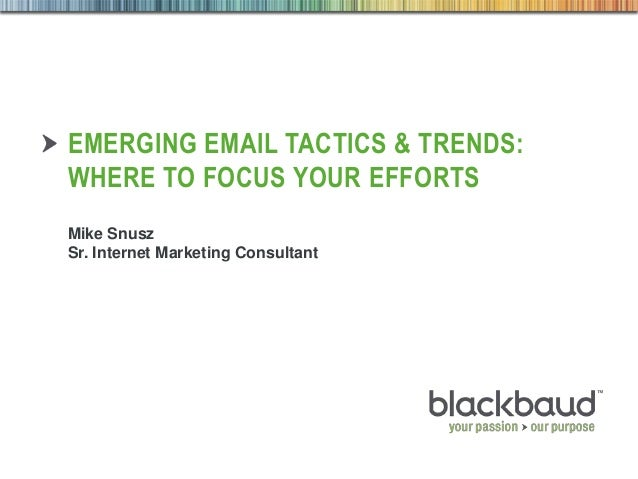 4/21/2014 Footer 1 EMERGING EMAIL TACTICS & TRENDS: WHERE TO FOCUS YOUR EFFORTS Mike Snusz Sr. Internet Marketing Consulta...