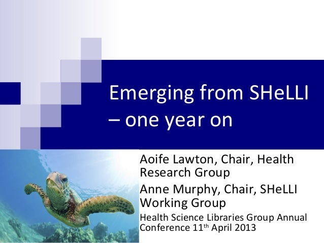 Emerging from SHeLLI– one year onAoife Lawton, Chair, HealthResearch GroupAnne Murphy, Chair, SHeLLIWorking GroupHealth Sc...