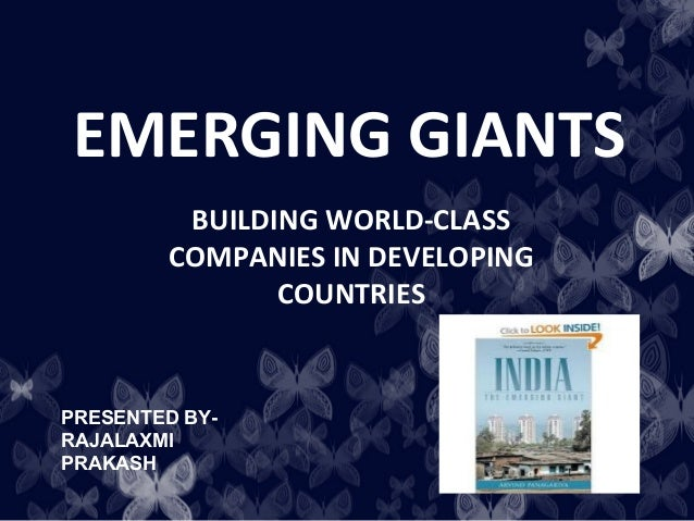 EMERGING GIANTS         BUILDING WORLD-CLASS        COMPANIES IN DEVELOPING               COUNTRIESPRESENTED BY-RAJALAXMIP...