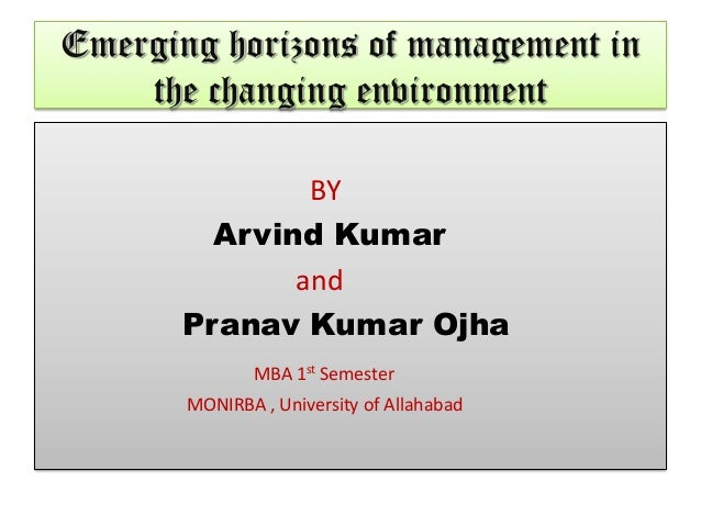 Emerging horizons of management in    the changing environment               BY         Arvind Kumar              and     ...