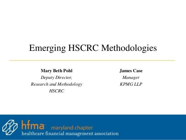 Emerging HSCRC Methodologies    Mary Beth Pohl         James Case    Deputy Director,        ManagerResearch and Methodolo...