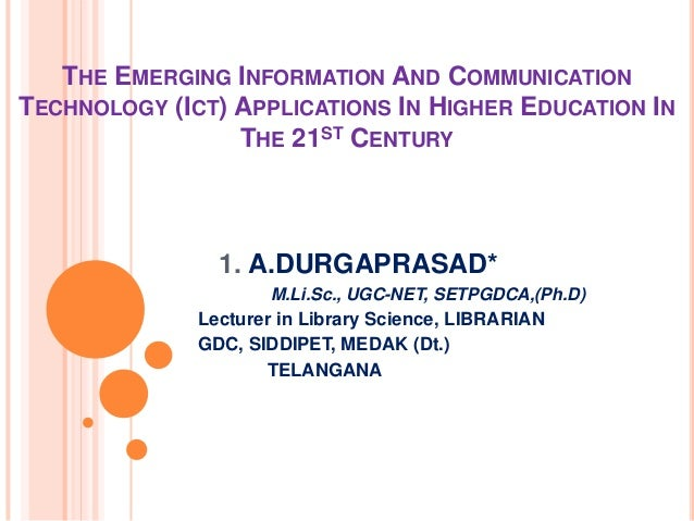 THE EMERGING INFORMATION AND COMMUNICATION TECHNOLOGY (ICT) APPLICATIONS IN HIGHER EDUCATION IN THE 21ST CENTURY 1. A.DURG...