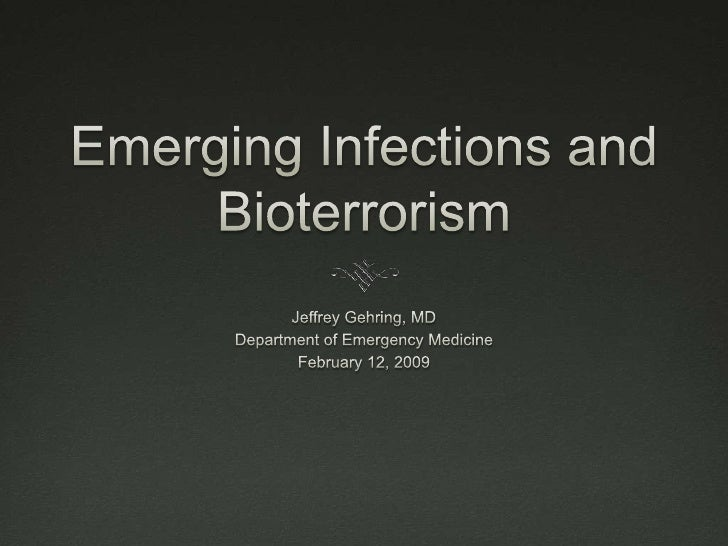 Emerging Infections and Bioterrorism<br />Jeffrey Gehring, MD<br />Department of Emergency Medicine<br />February 12, 2009...