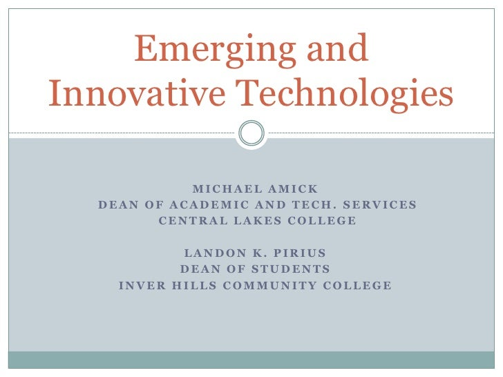 Michael amick<br /> Dean of Academic and Tech. Services<br /> Central lakes College<br />Landon K. Pirius<br />Dean of Stu...