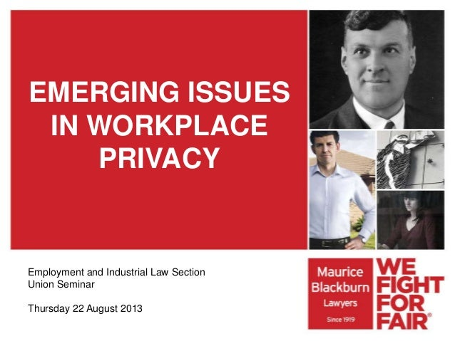 EMERGING ISSUES IN WORKPLACE PRIVACY Employment and Industrial Law Section Union Seminar Thursday 22 August 2013