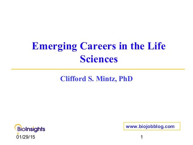 01/29/15 1 Emerging Careers in the Life Sciences Clifford S. Mintz, PhD www.biojobblog.com
