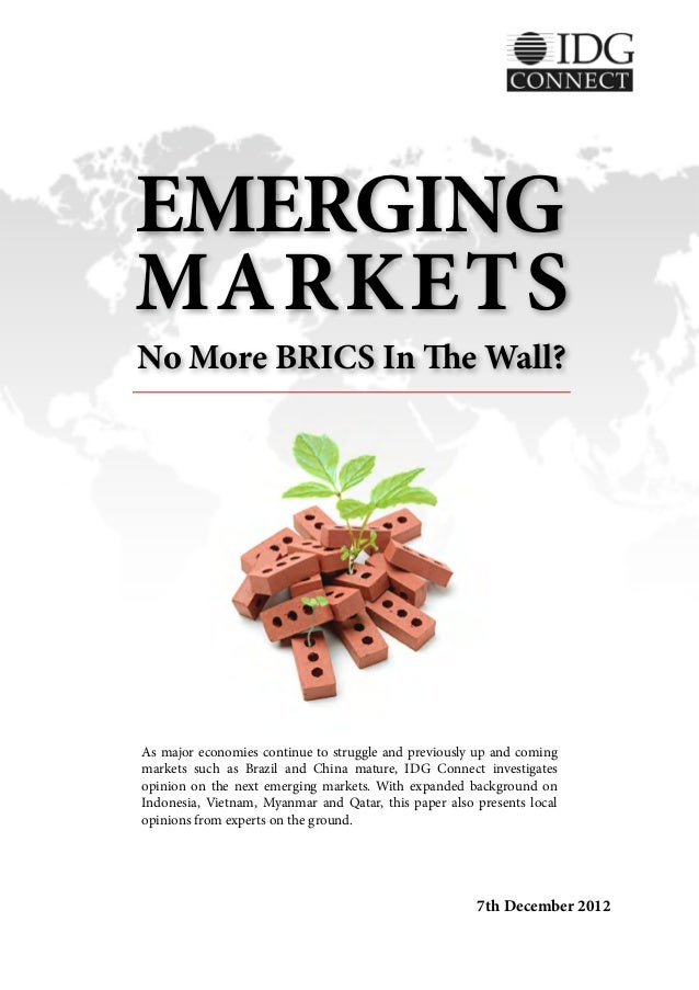 EMERGINGMARKETSNo More BRICS In The Wall?As major economies continue to struggle and previously up and comingmarkets such ...