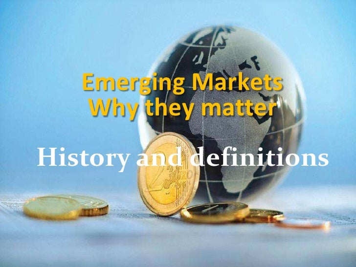 Emerging Markets<br />Why they matter<br />History and definitions<br />