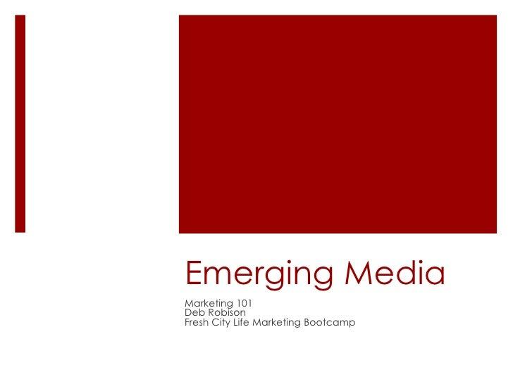 Emerging Media Marketing 101 Deb Robison Fresh City Life Marketing Bootcamp