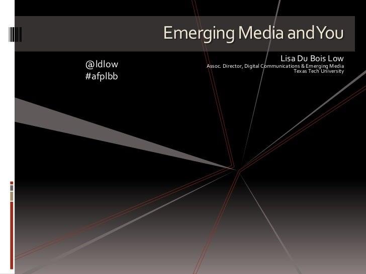 Emerging Media and You<br />Lisa Du Bois Low<br />Assoc. Director, Digital Communications & Emerging Media<br />Texas Tech...