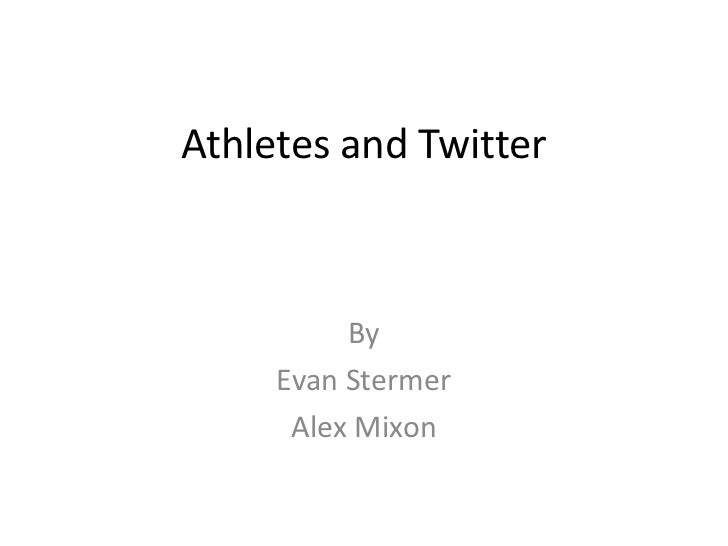 Athletes and Twitter          By     Evan Stermer      Alex Mixon