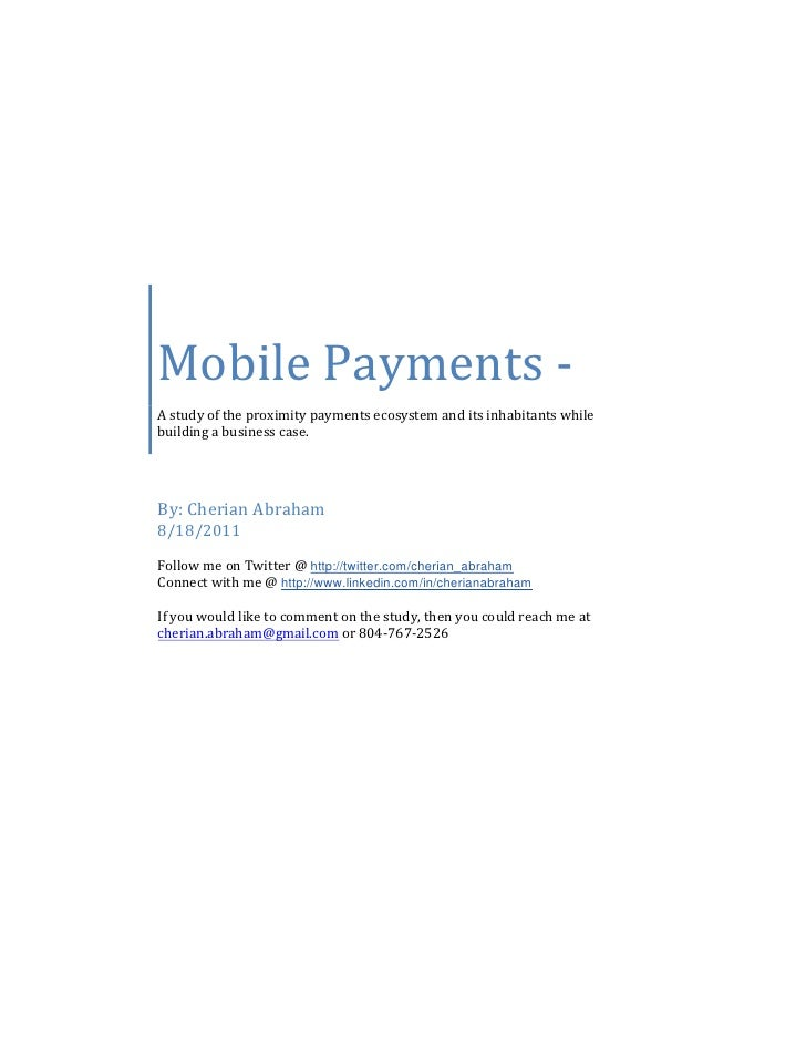 Mobile Payments -A study of the proximity payments ecosystem and its inhabitants whilebuilding a business case.By: Cherian...
