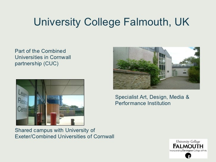 University College Falmouth, UKPart of the CombinedUniversities in Cornwallpartnership (CUC)                              ...
