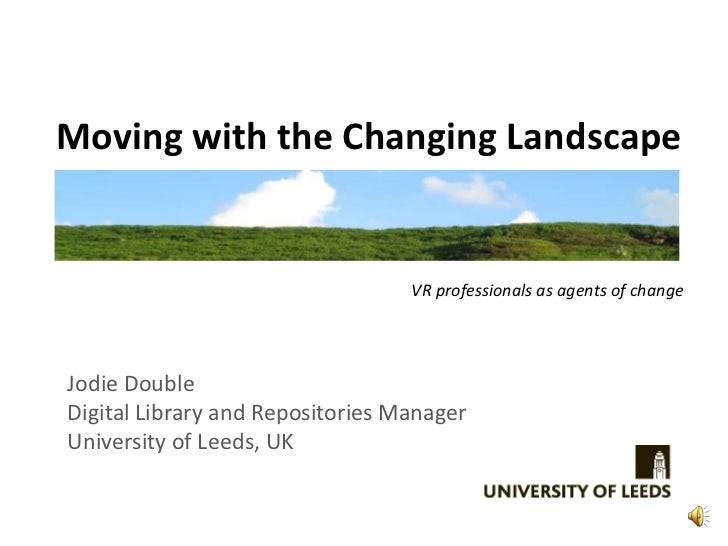 Moving with the Changing Landscape                                  VR professionals as agents of changeJodie DoubleDigita...