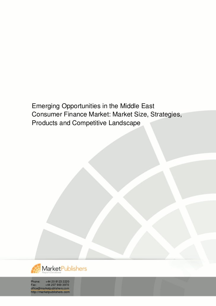 Emerging Opportunities in the Middle East  Consumer Finance Market: Market Size, Strategies,  Products and Competitive Landscape