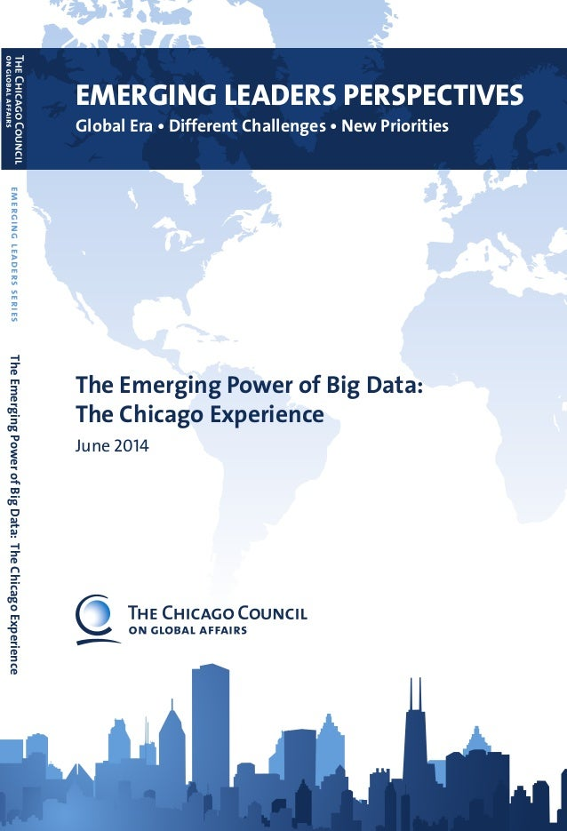 The Emerging Power of Big Data: The Chicago Experience June 2014 EMERGING LEADERS PERSPECTIVES Global Era • Different Chal...