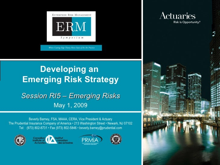 May 1, 2009 Developing an  Emerging Risk Strategy Session RI5 – Emerging Risks Beverly Barney, FSA, MAAA, CERA, Vice Presi...