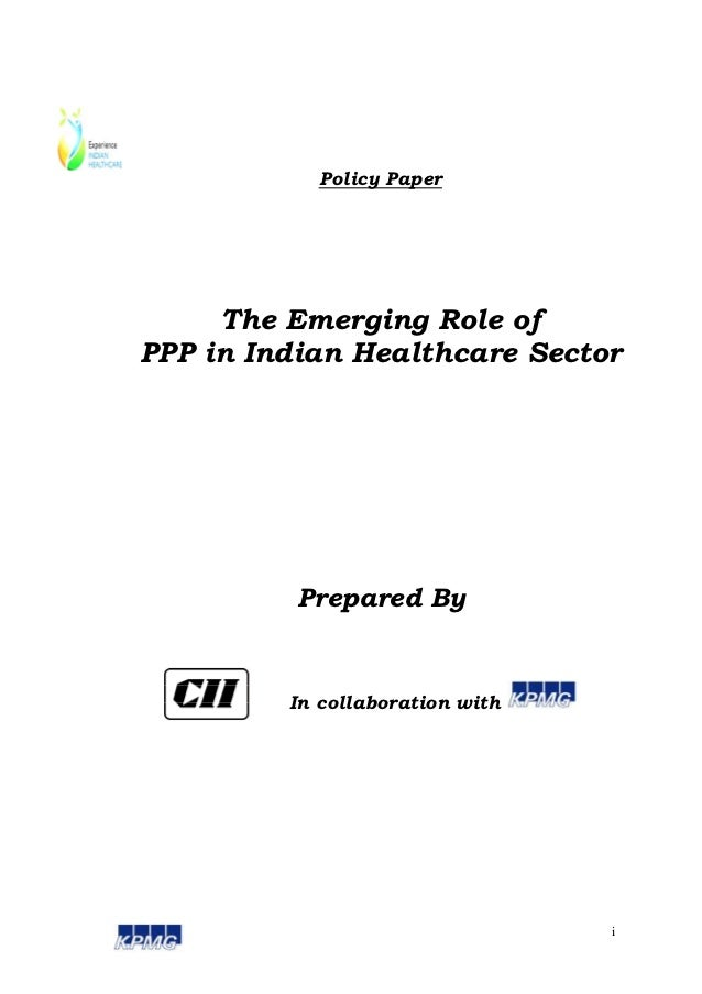 Policy Paper     The Emerging Role ofPPP in Indian Healthcare Sector          Prepared By         In collaboration with   ...