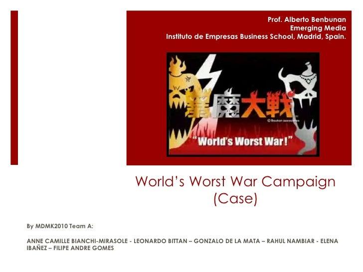 World's Worst War Campaign (Case)<br />Prof. Alberto Benbunan<br />Emerging Media<br />Instituto de Empresas Business Scho...