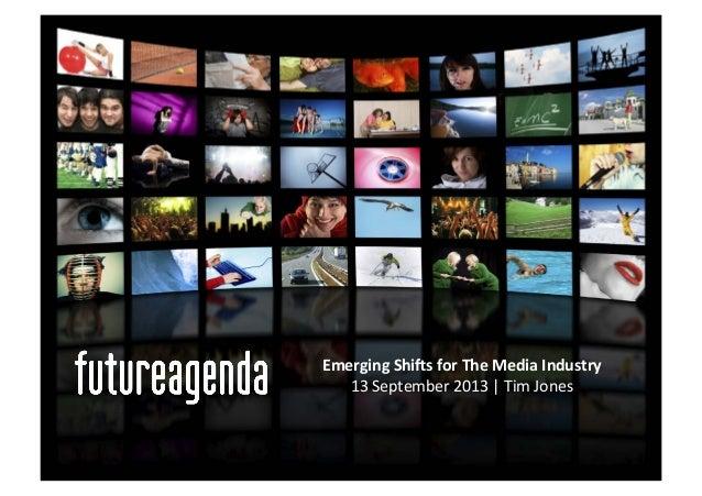 Emerging  Shi+s  for  The  Media  Industry   13  September  2013  |  Tim  Jones
