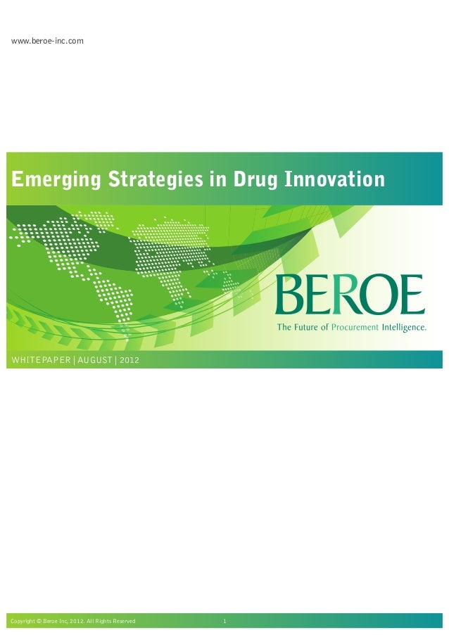 www.beroe-inc.com Copyright © Beroe Inc, 2012. All Rights Reserved 1 Emerging Strategies in Drug Innovation WHITEPAPER | A...