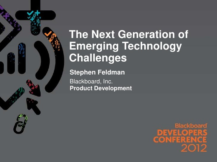 The Next Generation ofEmerging TechnologyChallengesStephen FeldmanBlackboard, Inc.Product Development