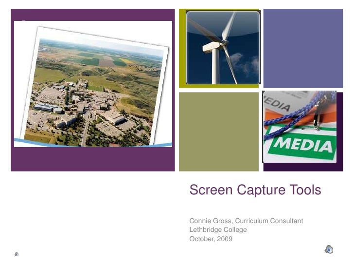 Screen Capture Tools<br />Connie Gross, Curriculum Consultant<br />Lethbridge College<br />October, 2009<br />