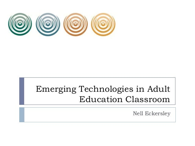 Emerging Technologies in Adult Education Classroom Nell Eckersley
