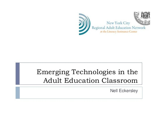 Emerging Technologies in the Adult Education Classroom Nell Eckersley